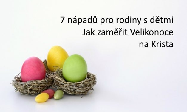 7 nápadů pro rodiny s dětmi, jak zaměřit Velikonoce na Krista